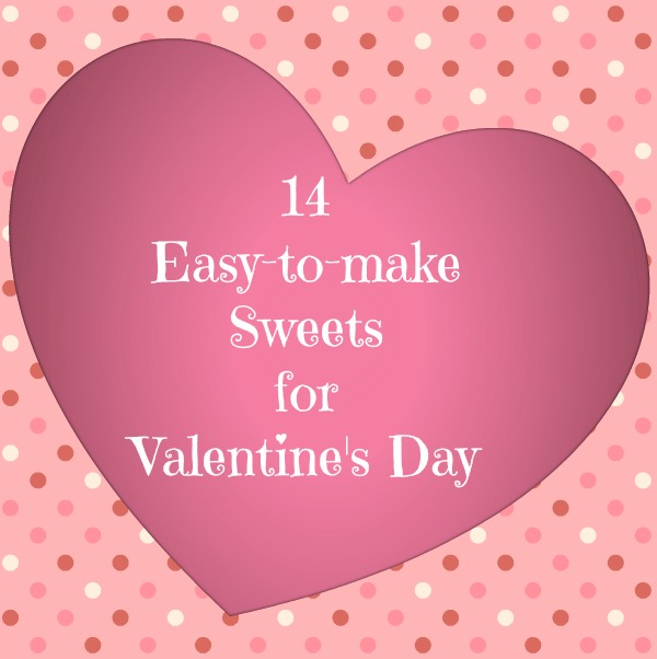 14 Easy Sweets for Valentine's Day
