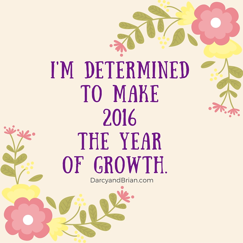 Quote: I'm determined to make 2016 the year of growth