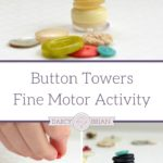 Looking for fun ways to strengthen your child's fine motor skills? Check out these Button Towers Fine Motor Activity Ideas! These activities are good for helping toddlers, preschoolers, and kindergartners to improve their fine motor skills which help with holding a pencil correctly and more.