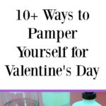 Looking for ways to pamper yourself for Valentine's Day? Moms often struggle to take time for self care. Get ideas on how to show yourself love!
