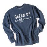 Sweatshirt that says Queen of Caffeine