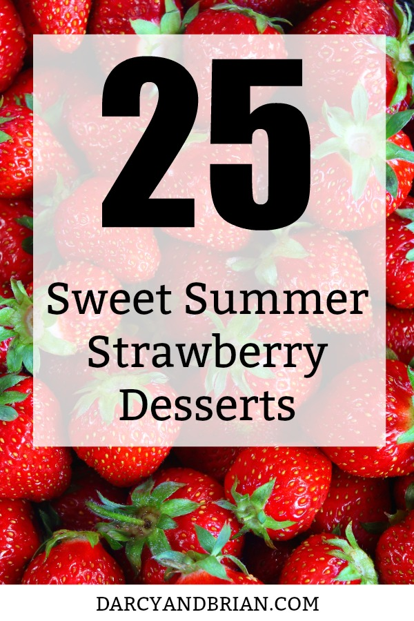 Lots of fresh strawberries in background with text over them saying 25 sweet summer strawberry desserts
