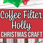 Collage of completed holly coffee filter craft with text overlay.