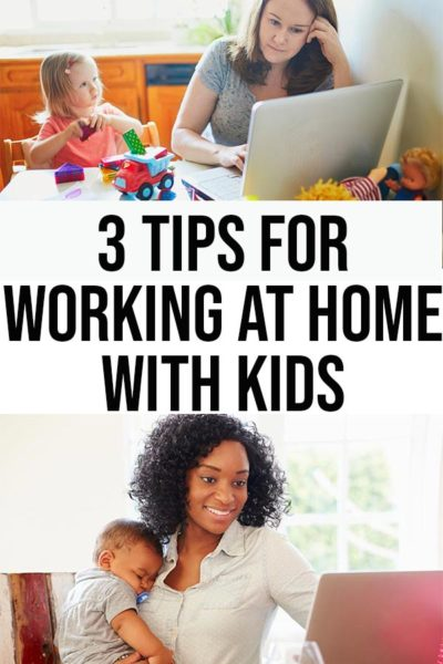 Picture of white woman at laptop with young child playing with toys at desk next to her and picture of Black mom holding baby while working on laptop with text in between pictures that reads 3 Tips For Working at Home With Kids.