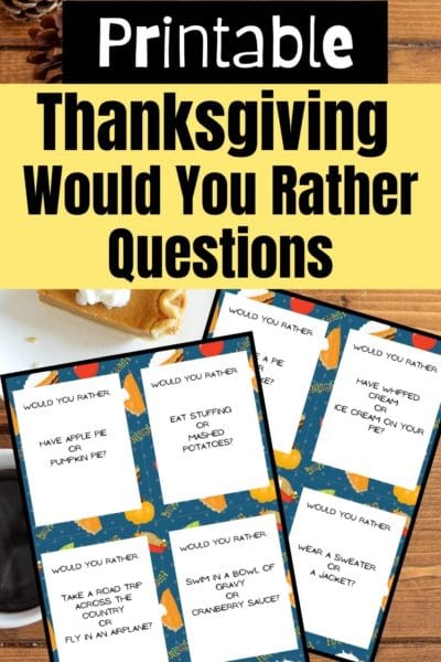 Text at top of image says Printable Thanksgiving Would You Rather Questions over black and yellow rectangles. Preview of two pages showing would you rather cards on background with a piece of pumpkin pie on a table.