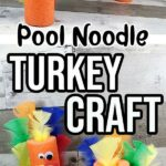 Top of image features two completed turkeys made with orange pool noodles and craft feathers and the bottom of image also features two completed projects. Middle of image has black text Pool Noodle and white text with black stroke Turkey Craft.