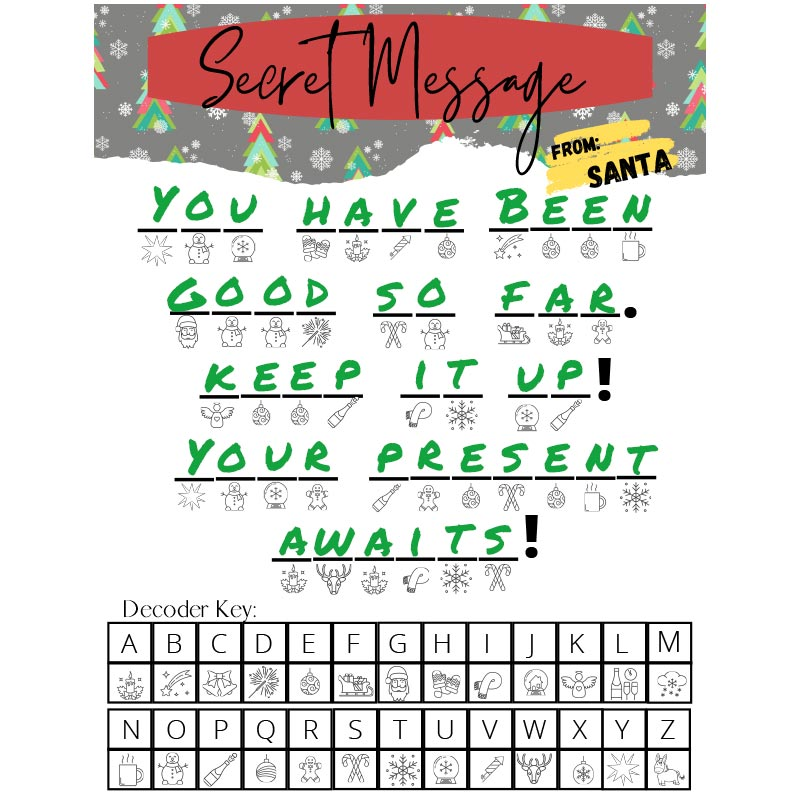 Printable decoder puzzle with a secret message from Santa. Green text fills in letters to solve the puzzle with the message: You have been good so far. Keep it up! Your present awaits!