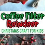 Image of white person's hand holding finished coffee filter reindeer above white background and lower image shows two different sized reindeers made from coffee filters on a dark wood background with small holiday decorations around them. White rectangle between images has green and red text that reads Coffee Filter Reindeer Christmas Craft For Kids.