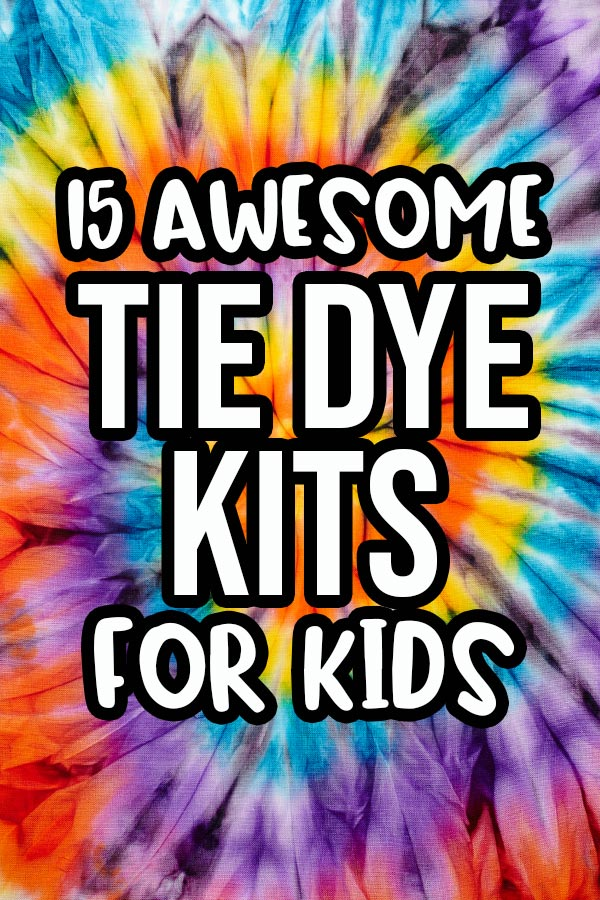 White text with thick black outline says 15 Awesome Tie Dye Kits for Kids on a colorful spiral tie dye background.