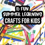White text with very thick black outline says 15 Fun Summer Learning Crafts for Kids. Text is over a background of assorted craft supplies scattered around.